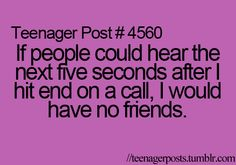 Teenager Post #4560 This is so true.