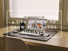 4 TIPS ON HOW TO GROW YOUR BLOGS AUDIENCE | Styling With Sheila J