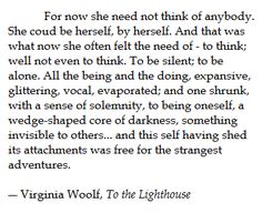 Virginia Woolf. Best description I've ever heard of wanting/needing to be by myself for a spell after something has happened.