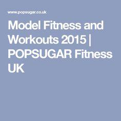 Model Fitness and Workouts 2015   POPSUGAR Fitness UK