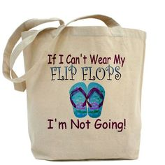 Great saying. From cafepress, but couldn't locate this particular bag. This would be for my daughter who lives in flip flops.