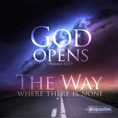 Isaiah 43:19 ~ GOD opens the way where there is none.