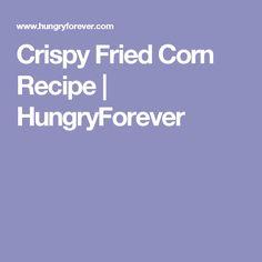 Crispy Fried Corn Recipe | HungryForever
