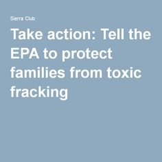 Take action: Tell the EPA to protect families from toxic fracking