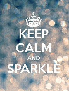 Keep calm and sparkle #quotes. ♛Should you require Fashion Styling Advice & More. View & Contact: www.glam-licious.webs.com♛