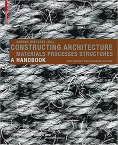 Constructing Architecture: This internationally prizewinning volume now appears in its third, revised and expanded edition. Since the first edition was published in it has been adopted as a textbook at many universities. Architecture Student, Amazing Architecture, Architecture Details, Thomas Heatherwick, Materials And Structures, Cad Programs, Architectural Materials, Textbook, New Books