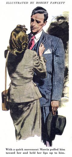 With a quick movement Marcia pulled him toward her and held her lips up to him. ~ Robert Fawcett, ca. 1940a