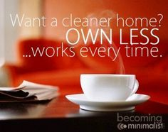 Own less for a cleaner home quote via Becoming Minimalist on Facebook at www.facebook.com/BecomingMinimalist