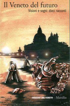 """""""Il Veneto del futuro. Visioni e sogni: 10 racconti"""" Marsilio editore & Corriere del Veneto. #stefanotamiazzo #marsilio #corrieredelveneto #illustrations #sf #robot #steampunk"""