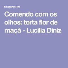 Comendo com os olhos: torta flor de maçã - Lucilia Diniz