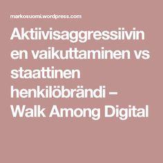 Aktiivisaggressiivinen vaikuttaminen vs staattinen henkilöbrändi – Walk Among Digital