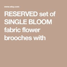 RESERVED  set of SINGLE BLOOM  fabric flower brooches with