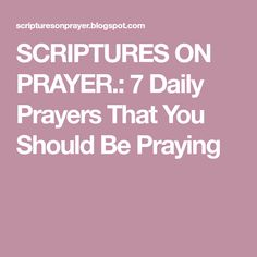7 Daily Prayers That You Should Be Praying God Answers Prayers, Answered Prayers, Prayer Scriptures, Daily Prayer, Daily Prayer Us