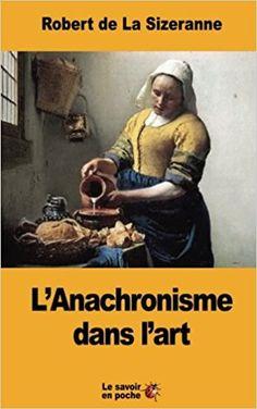 Le savoir en poche: L'Anachronisme dans l'art de Robert de La Sizerann...