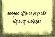 """Although she is little (spanish), she is fierce (tagalog)""-- Filipino/Hispanic tattoo idea"