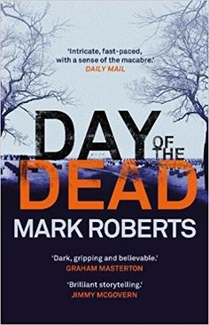 Today is my turn on the Blog Tour for Day of the Dead by Mark Roberts. When I got the email asking if I would like to be part of this tour I just had to jump at the chance. I love very dark, grim s…