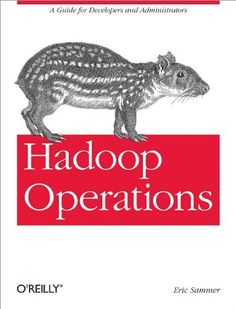 Hadoop Operations by Eric Sammer. $39.99. Publication: October 16, 2012. Publisher: O'Reilly Media; 1 edition (October 16, 2012). Author: Eric Sammer