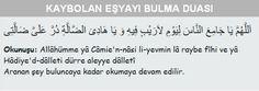 Kayıp (Kaybolan) Eşyayı Bulmak için Etkili Dua  Hz. Bir eşyasını kaybeden Veya çaldıran kişi, on iki rekat namaz kıldıktan Sonra şöyle dua eder: oğlu Abdullah şöyle buyurmuştur Ömer (ra) ':