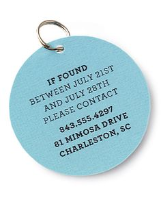 Vacation Pet Tag:Print your contact information on card stock. Use a 2-inch circular craft punch or scissors, cut out card stock & 2 pieces of clear self-adhesive shelf liner. Sandwich paper between pieces of liner. Punch a hole for a key ring to attach to a collar.