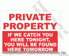 Private Property If We Catch You Here Tonight, Found Here Tomorrow Sign
