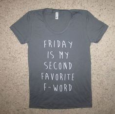 womens friday is my second favorite F word t shirt fck offensive crazy awesome funny cute witty top graphic tee monday weekend girls - Funny Shirts Humor - Ideas of Funny Shirts Humor womens friday is my second favorite F word t by BetterThanRealLife Funny Shirts Women, Funny Tees, Funny Graphic Tees, T Shirts With Sayings, Shirts For Girls, Girl Shirts, Funny Shirt Sayings, Women's Shirts, Funny Outfits