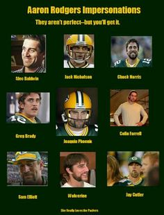 Aaron Rodgers :) Lol I laughed harder than I should have!!!
