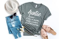 Auntie like a mom, only cooler, aunt shirt, funny aunt shirt, auntie shirt, aunt life shirt, aunt vibes shirt, gift for aunt, auntie to be, future auntie, aunt squad shirt, aunt like a mom only cooler, aunt definition shirt