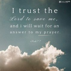 """""""I trust the LORD God to save me, and I will wait for him to answer my prayer."""" ~Micah Picture Source ~~~ more words from The Sponsor Bible Verses Quotes, Bible Scriptures, Faith Quotes, Trusting God Quotes, Healing Scriptures, Bible Prayers, Faith Prayer, My Prayer, Prayer Board"""