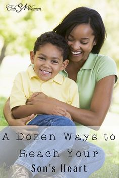 How do you reach your son's heart? How can you connect with him as he is growing up right before your eyes? Here are a dozen ways to grow closer together! A Dozen Ways to Reach Your Son's Heart ~ Club31Women
