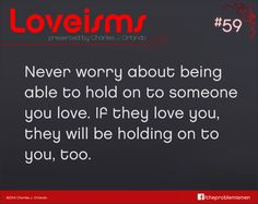 Never worry about being able to hold on to someone you love... —Charles Orlando