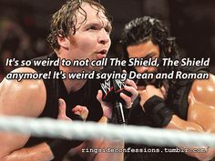 """""""It's so weird to not call The Shield, The Shield anymore! It's weird saying Dean and Roman"""""""