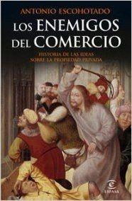 Los enemigos del comercio : historia de las ideas sobre la propiedad privada. I, Antes de Marx / Antonio Escohotado. Editorial:Pozuelo de Alarcón (Madrid) : Espasa-Calpe, 2008.