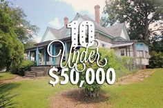 by Elizabeth Finkelstein It's time for everyone's favorite round-up of guilt-free fixer-uppers! Enjoy these 10 (or more) gorgeous historical homes for sale for under $50,000.  (If…