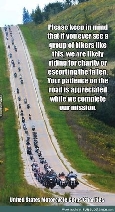 Please Keep in Mind That if You Ever See a Group of Bikers Like This We Are Likely Riding for Charity or Escorting the Fallen Your Patience on the Road Is Appreciated While We Complete Our Mission United States Motorcycle Corps Charities Biker Quotes, Motorcycle Quotes, Motorcycle Tips, Harley Bikes, Harley Davidson Motorcycles, Triumph Motorcycles, Custom Motorcycles, Indian Motorcycles, Easy Rider