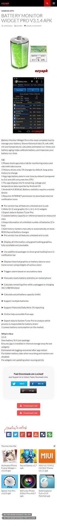 Android Apps Battery Monitor Widget Pro v3.1.4 apk - ezyapk Battery Monitor Widget Pro is the most complete tool to manage your battery: Shows historical data, calculates estimated run-times and battery aging. http://www.ezyapk.com/android-apps/battery-monitor-widget-pro-v3-1-4-apk/
