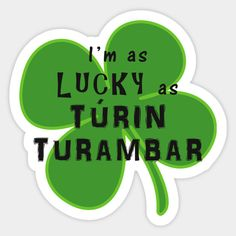 As Lucky As Túrin Turambar Silmarillion / Lord of the Rings Inspired Sticker - Click Image to Buy #silmarillion #tolkien #middleearth #lotr #turin #sticker