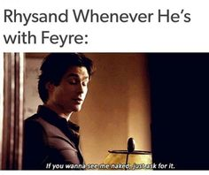 A Court of mist and fury. Honestly, Ian Somerhaulder, as seen in Vampire Diaries, is the perfect Rhysand. The sass, the beauty, the looks, the amazing acting skills, he's just perfect. Please, someone cast him in the movie