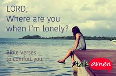 11 Verses to Comfort You in Lonely Times   http://gracevine.christiantoday.com/article/11-verses-to-comfort-you-in-lonely-times-4294