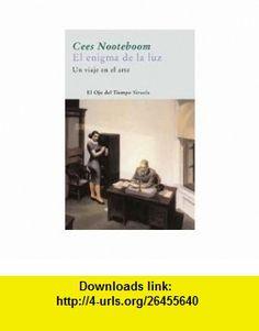 El enigma de la luz (El Ojo Del Tiempo) (Spanish Edition) (9788498411355) Cees Nooteboom , ISBN-10: 8498411351  , ISBN-13: 978-8498411355 ,  , tutorials , pdf , ebook , torrent , downloads , rapidshare , filesonic , hotfile , megaupload , fileserve