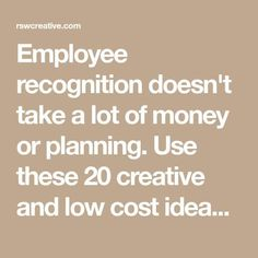 Employee recognition doesn't take a lot of money or planning. Use these 20 creative and low cost ideas to give employees the recognition they deserve.