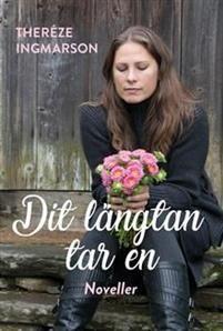 Boklysten: Recension: Dit längtan tar en av Thereze Ingmarson... #recension #boktips #lästips