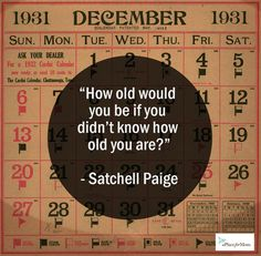Satchell Paige's quote is a reminder that age is just a number. Read more inspirational tips, quotes and poems.