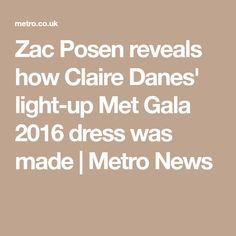 Zac Posen reveals how Claire Danes' light-up Met Gala 2016 dress was made Claire Danes, Cinderella Dresses, Zac Posen, Light Up, Take That, Woman, News, How To Make, Cinderella Gowns