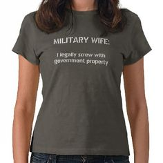 MILITARY WIFE- I legally screw with government... Ha ha that's funny