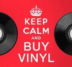 Keep calm and buy vinyl