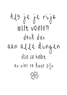 als je je rijk wil voelen if you want to feel rich Text Quotes, Words Quotes, Wise Words, Qoutes, Love Me Quotes, Happy Quotes, Positive Quotes, Dream Word, Dutch Words
