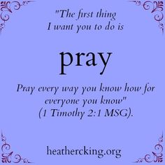 2 Timothy 2:1  Remember to pray....