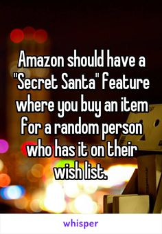 "Amazon should have a ""Secret Santa"" feature where you buy an item for a random…"