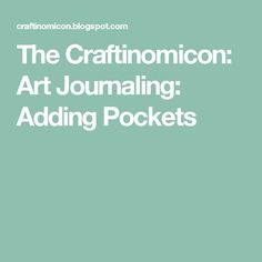 The Craftinomicon: Art Journaling: Adding Pockets