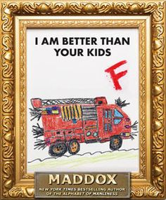 """I remember the first time I ever saw this web page. I was as red as the """"shit mobile"""" and had to keep my legs crossed so I wouldn't pmsl!  My room mate was a server at restaurant and used to bring the drawings his patrons kids left behind home with him. We would critique the hell out of them in true Maddox fashion before hanging them up on our fridge for all to enjoy!"""